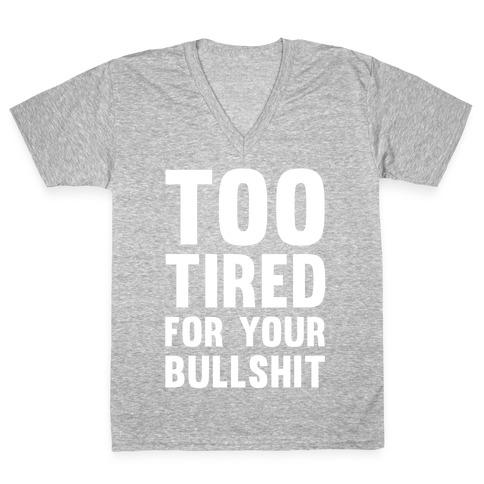 Too Tired For You Bullshit V-Neck Tee Shirt