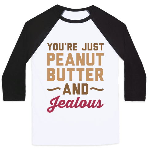 You're Just Peanut Butter And Jealous Baseball Tee