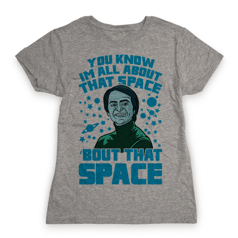 You Know I'm All About That Space 'Bout That Space - Sagan Womens T-Shirt