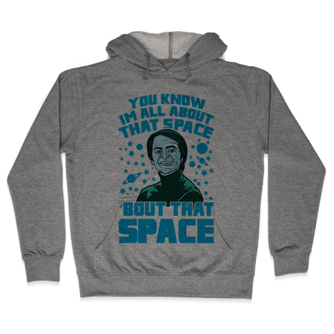 You Know I'm All About That Space 'Bout That Space - Sagan Hooded Sweatshirt