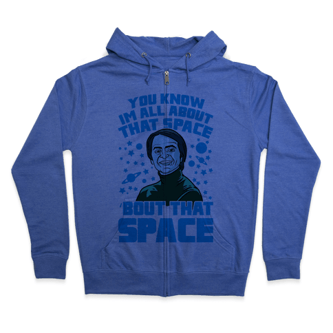 You Know I'm All About That Space 'Bout That Space - Sagan Zip Hoodie