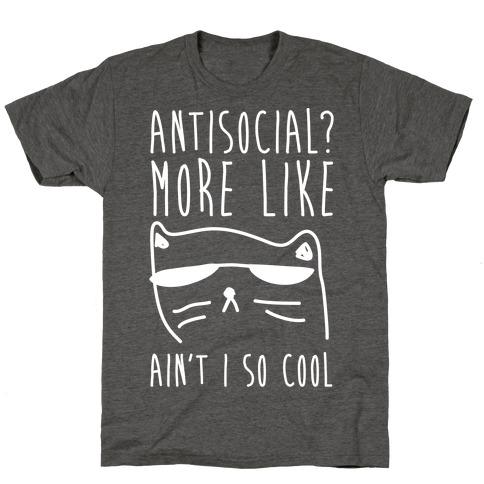 Antisocial More Like Ain't I So Cool T-Shirt