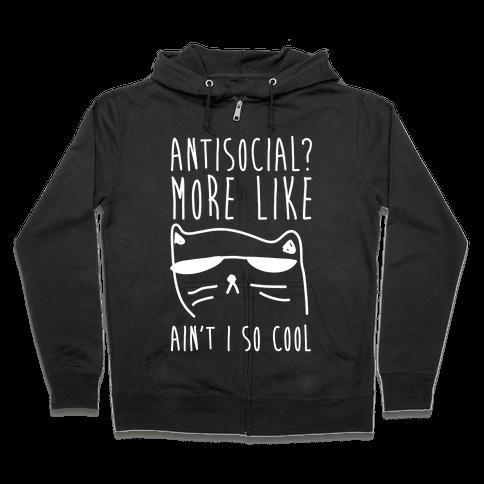 Antisocial More Like Ain't I So Cool Zip Hoodie