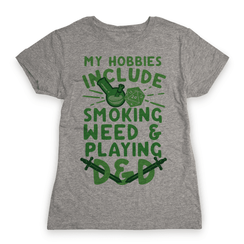 My Hobbies Include Smoking Weed And Playing D&D Womens T-Shirt