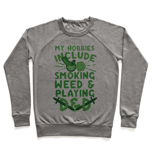 My Hobbies Include Smoking Weed And Playing D&D Pullover