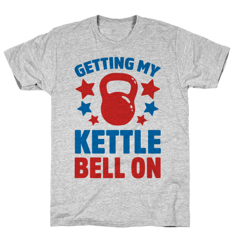 Getting My Kettle Bell On Mens T-Shirt