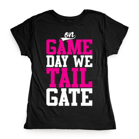On Game Day We Tailgate Womens T-Shirt