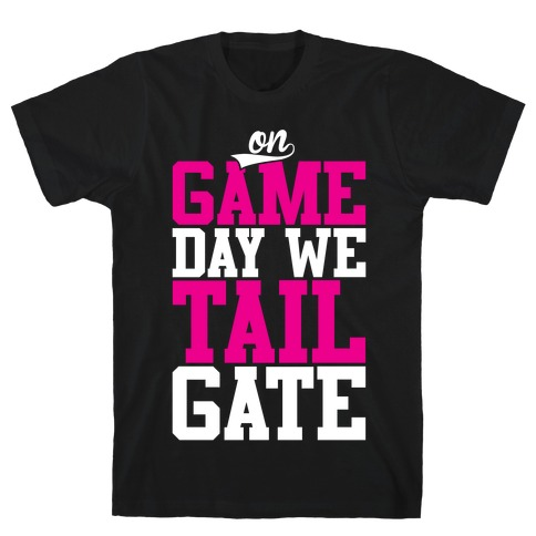 On Game Day We Tailgate T-Shirt
