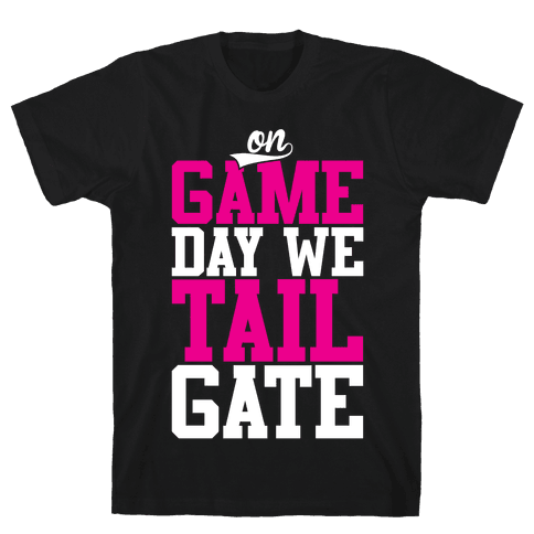 On Game Day We Tailgate Mens T-Shirt