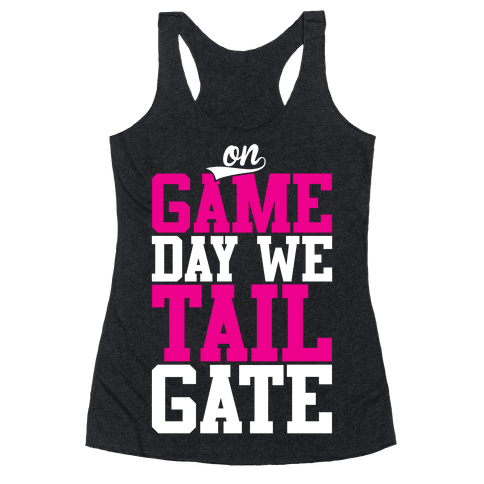 On Game Day We Tailgate Racerback Tank Top