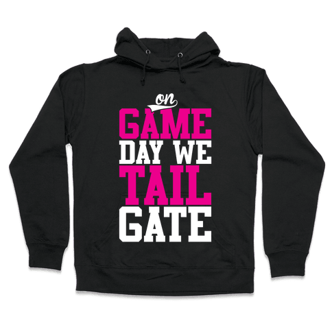 On Game Day We Tailgate Hooded Sweatshirt