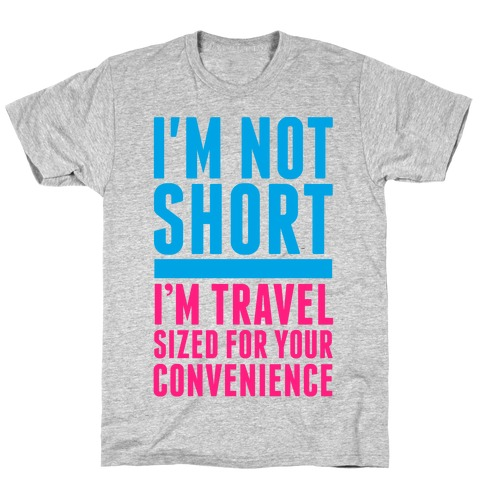 I'm Not Short. I'm Travel Sized For Your Convenience T-Shirt
