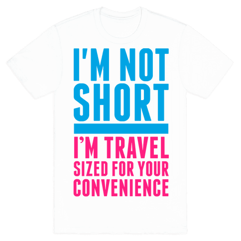 I'm Not Short. I'm Travel Sized For Your Convenience Mens T-Shirt