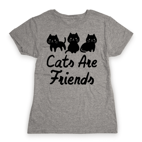 Cats Are Friends Womens T-Shirt