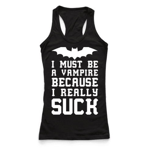 I Must Be A Vampire Because I Really Suck