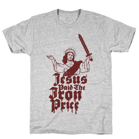 Jesus Paid The Iron Price Mens T-Shirt