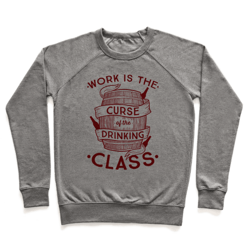 Work Is The Curse Of The Drinking Class Pullover