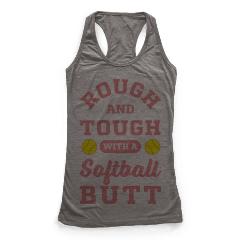 Rough And Tough With Softball Butt Racerback Tank Top