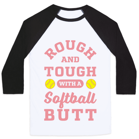 Rough And Tough With Softball Butt Baseball Tee