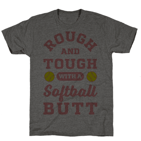 Rough And Tough With Softball Butt Mens T-Shirt