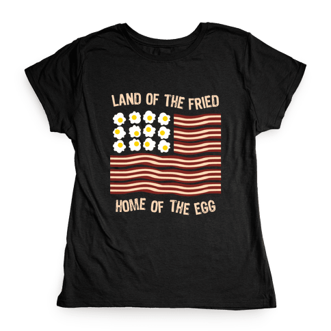 Land of the Fried Womens T-Shirt