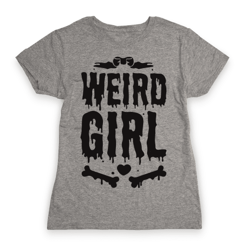Weird Girl Womens T-Shirt