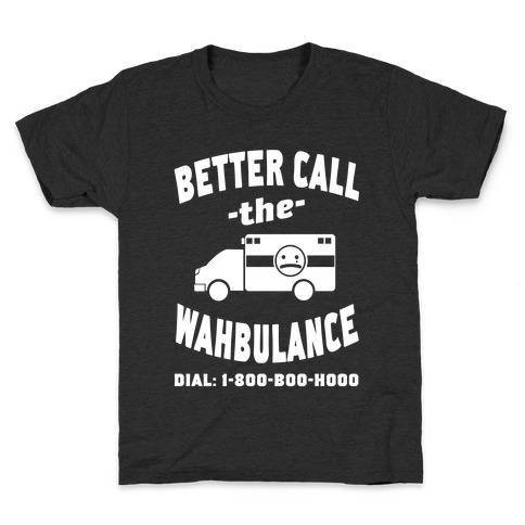 Better Call the Wahbulance Kids T-Shirt