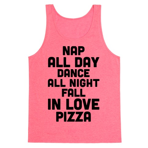 Nap All Day, Dance All Night, Fall In Love, Pizza Tank Top