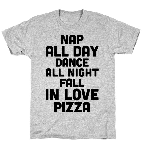 Nap All Day, Dance All Night, Fall In Love, Pizza T-Shirt