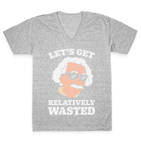 Let's Get Relatively Wasted V-Neck Tee Shirt