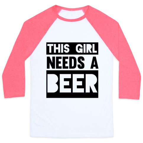 This Girl Needs a Beer Baseball Tee