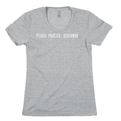 Please proceed Governor Womens T-Shirt