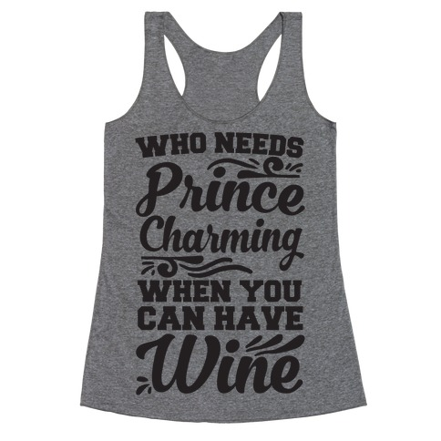 Who Needs Prince Charming When You Can Have Wine Racerback Tank Top