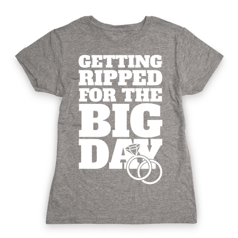 Getting Ripped For The Big Day Womens T-Shirt
