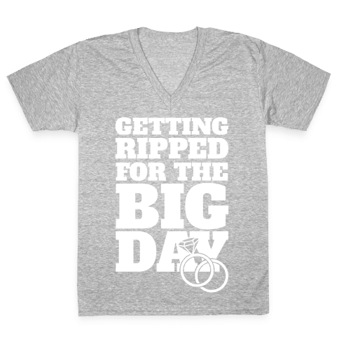 Getting Ripped For The Big Day V-Neck Tee Shirt