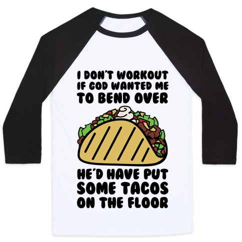 Put Some Tacos On the Floor Baseball Tee