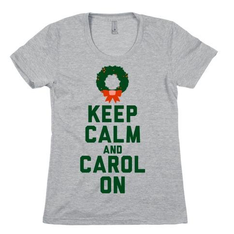 Keep Calm and Carol On Womens T-Shirt