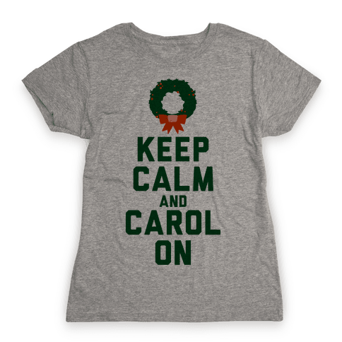 Keep Calm and Carol On Womens T-Shirt