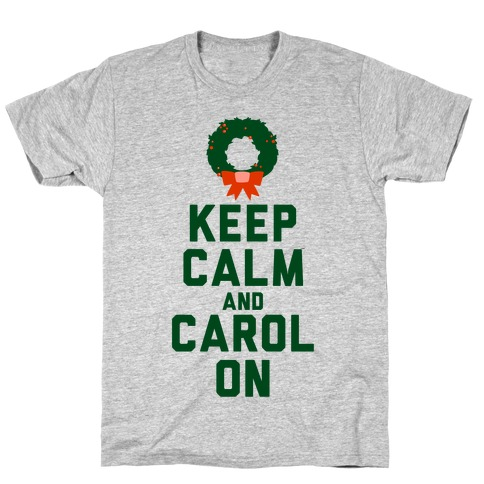 Keep Calm and Carol On T-Shirt
