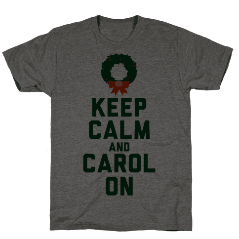 Keep Calm and Carol On Mens T-Shirt