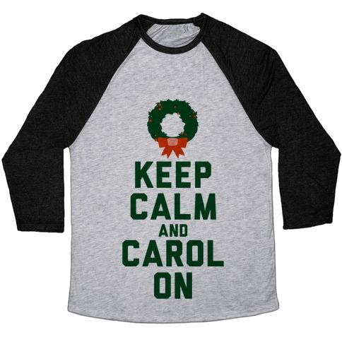 Keep Calm and Carol On Baseball Tee