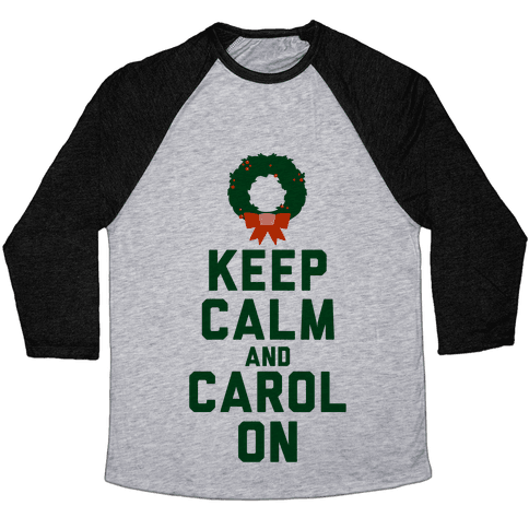 Keep Calm and Carol On Baseball Tee