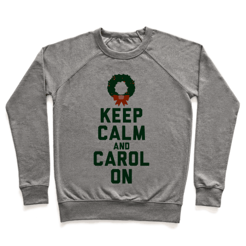 Keep Calm and Carol On Pullover