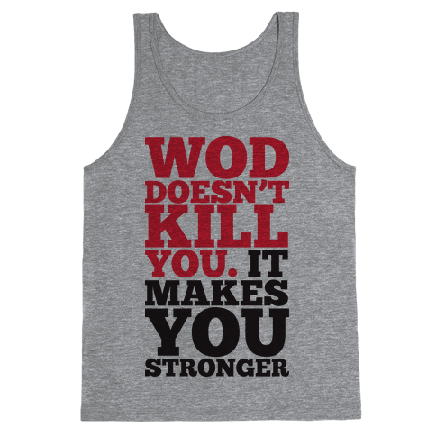 Wod Doesnt Kill You It Makes You Stronger (Tank) Tank Top