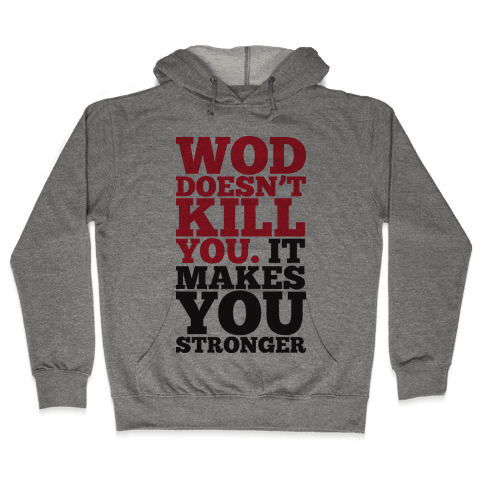 Wod Doesnt Kill You It Makes You Stronger (Tank) Hooded Sweatshirt