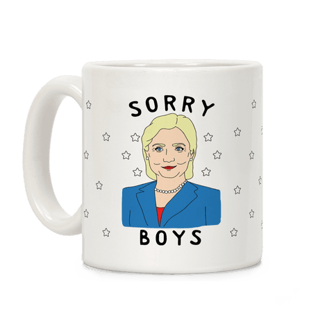Sorry Boys (Hillary Clinton) Coffee Mug