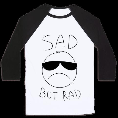 Sad But Rad Baseball Tee