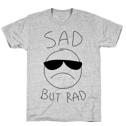 Sad But Rad T-Shirt