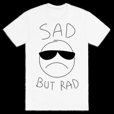 Sad But Rad Mens T-Shirt