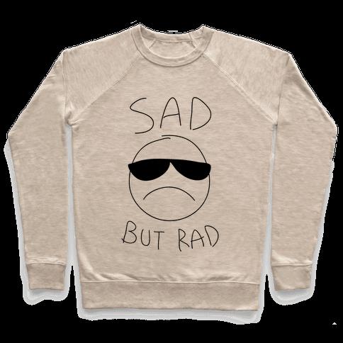 Sad But Rad Pullover
